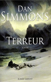 Terreur - Dan SIMMONS (The Terror, 2007), traduction de Jean-Daniel BRÈQUE, illustration de F.A. BIARD, Robert Laffont, 2008, 720 pages