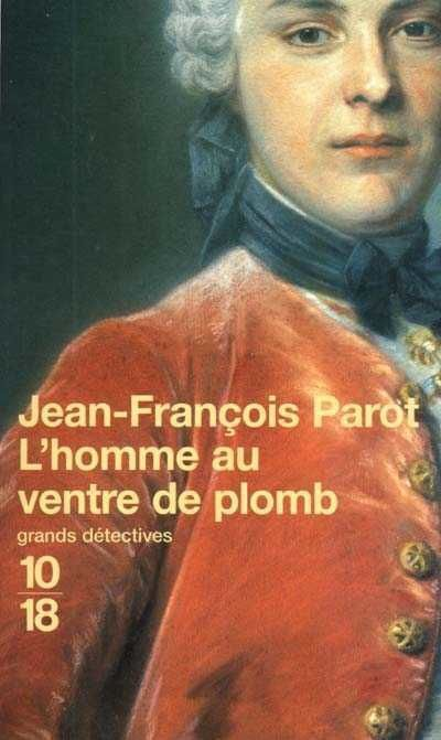 L'homme au ventre de plomb - Jean-François PAROT, 10-18 colletion Grands Détectives, 2001, 320 pages