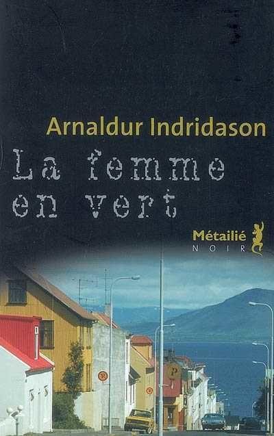La femme en vert - Arnaldur INDRIDASON (Grafarþögn, 2001), traduction  de Eric BOURY, Métailié, 2006, 300 pages