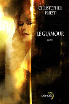 Le Glamour - Christopher PRIEST (The Glamour, 1984), traduction de Michelle CHARRIER, illustration de Benjamin CARRÉ, Denoël collection Lunes d'Encre, 2008, 336 pages