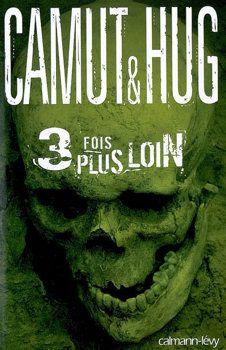 3 fois plus loin - Jérôme CAMUT et Nathalie HUG, Calmann-Lévy, 2009, 430 pages