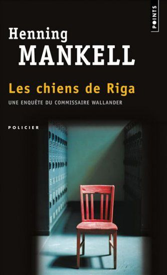 Les chiens de Riga - Henning MANKELL (Hundarna i Riga, 1992), traduction de Anna Gibson, Points collection Policier n° P1187, 2004, 322 pages