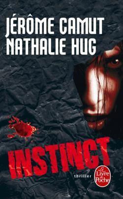 Instinct - Jérôme CAMUT et Nathalie HUG, Livre de Poche collection Thriller, 2009, 704 pages