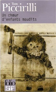 Un choeur d'enfants maudits - Tom PICCIRILLI (A Choir of Ill Children, 2003), traduction de Michelle CHARRIER, illustration de Kaycee KENNEDY, Gallimard collection Folio SF n° 258, 2006, 306 pages
