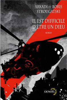 Il est difficile d'être un dieu - Arcadi et Boris STROUGATSKI (Daliokaïa radouga, 1964), traduction de Bernadette DU CREST et Viktoriya LAJOYE, illustration de LASTH, Denoël collection Lunes d'Encre, 2009, 240 pages