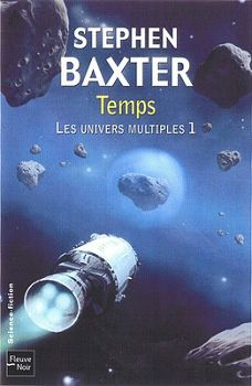 Les Univers multiples - Stephen BAXTER (The Manifold Trilogy) &#x3B; Temps (Time, 1999), traduction de Sylvie DENIS et Roland C. WAGNER, illustration de Alain BRION, Fleuve Noir collection Rendez-vous ailleurs, 2007, 552 pages