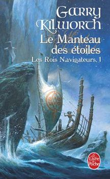 Les rois navigateurs - Garry KILWORTH (The Navigator Kings) : Le Manteau des étoiles (The Roof of Voyaging, 1996), traduction de Sandra KAZOURIAN, illustration de Didier GRAFFET, Livre de Poche collection Fantasy n° 27066, 2008, 576 pages