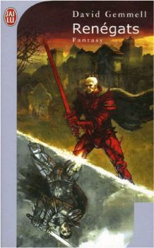 Renégats - David GEMMELL (Knights of Dark Renown, 1993), traduction de Laurent CALLUAUD, illustration de Johan CAMOU, J'ai Lu collection Fantasy n° 7972, 2006, 448 pages