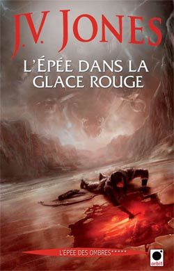 L'épée des ombres - J.V. JONES (Sword of Shadows) &#x3B; L'Épée dans la glace rouge (A Sword from Red Ice, 2007), traduction de Guillaume FOURNIER, illustration de Marc SIMONETTI, Orbit, 2010, 680 pages