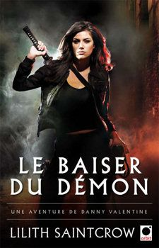 Le baiser du démon, une aventure de Danny Valentine - Lilith SAINTCROW (Working for the Devil, A Dante Valentine Novel, 2005), traduction de Célia CHAZEL, illustration de Michael FROST & Gene MOLLICA, Orbit, 2010, 352 pages