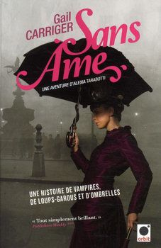 Le Protectorat de l'ombrelle - Gail CARRIGER (The Parasol Protectorate) &#x3B; Sans âme (Soulless, 2009), traduction de Sylvie DENIS, Orbit, 2011, 312 pages