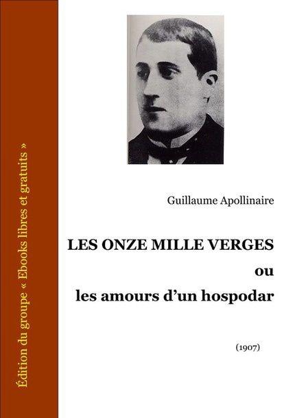 Les Onze Mille Verges ou les Amours d'un hospodar - Guillaume APOLLINAIRE (1907), Ebooks libres et gratuits, 2007
