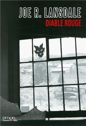 Diable Rouge - Joe R. LANSDALE (Devil Red, 2011), traduction de Bernard BLANC, Denoël collection Sueurs Froides, 2013, 320 pages