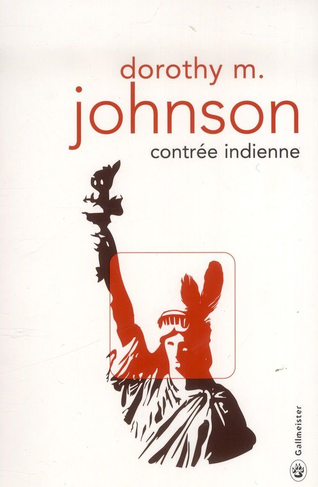 Contrée indienne - Dorothy M. JOHNSON (Indian country, 1953), traduction de Lili SZTAJN, illustration de Valérie RENAUD, Gallmeister collection Totem, 2013, 256 pages