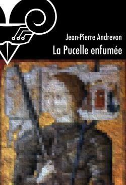 La Pucelle enfumée - Jean-Pierre ANDREVON (2004), illustration de Erwann PERCHOC, Le Bélial', 2013