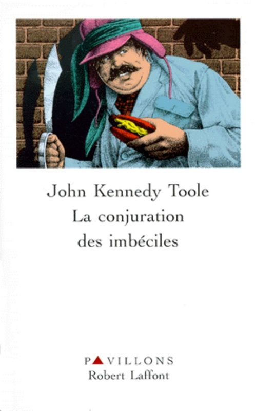 La conjuration des imbéciles - John Kennedy TOOLE (A Confederacy of Dunces, 1980), traduction de Jean-Pierre CARASSO, illustration de Ed LINDLOF, Robert Laffont collection Pavillons, 1981, 408 pages