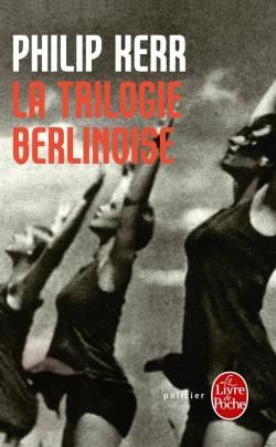 La trilogie berlinoise - Philip KERR (Berlin Noir, 1989, 1990, 1991), traduction de Giles BERTON, Le Livre de Poche collection Policier n° 31 644, 2010, 1024 pages