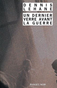 Un dernier verre avant la guerre - Dennis LEHANE (A Drink before the War, 1994), traduction de Mona de Pracontal, illustration de Robert CAPA, Payot & Rivages collection Rivages/Noirs n° 380, 2001, 352 pages