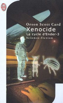 Le cycle d'Ender - Orson Scott CARD (The Ender saga) &#x3B; Xenocide (Xenocide, 1991), traduction de Bernard SIGAUD, illustration de Jean-Michel PONZIO, J'ai Lu collection Science-Fiction n° 4024, 2005, 576 pages