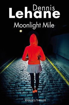 Moonlight Mile - Dennis LEHANE (Moonlight Mile, 2010), traduction de Isabelle MAILLET, Rivages collection Rivages/Thriller, 2011, 384 pages