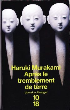 Après le tremblement de terre - Haruki MURAKAMI (Kami no kodomotachi wa mina odoru, 2000), traduction de Corinne ATLAN, illustration de Cary WOLINSKY, Union Générale d'Éditions collection 10/18 - Domaine étranger n° 3379, 2009, 160 pages