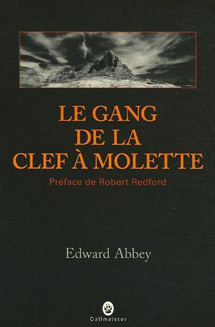 Le gang de la clef à molette - Edward ABBEY (The Monkey Wrench Gang, 1975), traduction de Pierre Guillaumin, Gallmeister collection Nature Writing, 2006, 496 pages