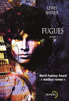 Fugues - Lewis SHINER (Glimpses, 1993) &#x3B; Traduction de Jean-Pierre PUGI &#x3B; Illustration de Alain BRION &#x3B; Denoël, collection Lunes d'Encre, 2000, 416 pages