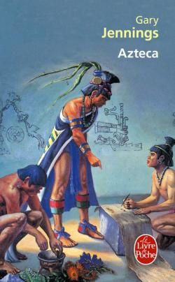 Azteca - Garry JENNINGS Traduction de Martine LEROY Le Livre de Poche, 1991, 1056 pages