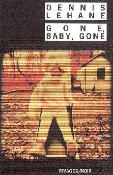 Gone, Baby, Gone - Dennis LEHANE (Gone, Baby, Gone, 1998 Traduction de Isabelle MAILLET Rivages, collection Rivages/Noir n° 557, 2005, 560 pages