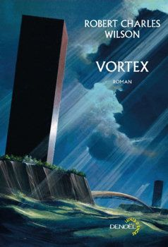 Vortex - Robert Charles WILSON (Vortex, 2011), traduction de Gilles GOULLET, illustration de MANCHU, Denoël collection Lunes d'encre, 2012, 352 pages