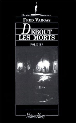 Debout les morts - Fred VARGAS, Editions Viviane Hamy, 1995, 272 pages