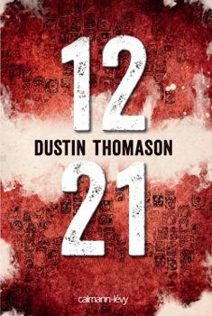 12 21 - Dustin THOMASON (12:21, 2010), traduction de Pascal LOUBET, Calmann-Lévy, 2012, 400 pages