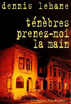 Ténèbres, prenez-moi la main - Dennis LEHANE (Darkness, Take My Hand, 1996), traduction de Isabelle MAILLET, Rivages collection Rivages/Thriller, 2000, 408 pages