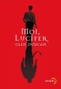 Moi, Lucifer - Glen DUNCAN (I, Lucifer, 2002), traduction de Michelle CHARRIER, Denoël collection Lunes d'Encre, 2011, 304 pages