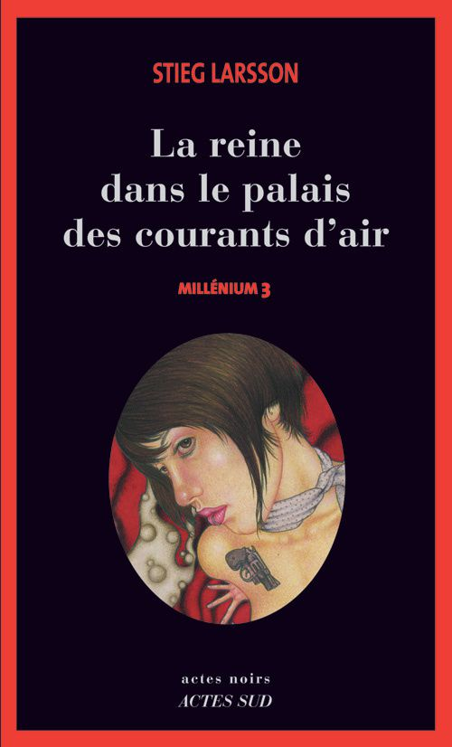 La reine du palais des courants d'air - Stieg LARSSON (Luftslottet som sprängdes, 2007), traduction de Lena GRUMBACH et Marc DE GOUVENAIN, Actes Sud collection Actes Noirs, 2007, 720 pages
