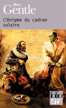 L'Énigme du cadran solaire - Mary GENTLE (1610, A Sundial in a Grave, 2003), traduction de Michelle CHARRIER, illustration de Alain BRION, Gallimard collection Folio SF n° 389, 2011, 1104 pages