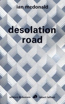 Desolation Road - Ian McDONALD (Desolation Road, 1988), traduction de Bernard SIGAUD, Robert Laffont collection Ailleurs et demain, 2011, 432 pages
