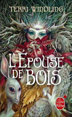 L'Épouse de bois - Terri WINDLING (The Wood Wife, 1996), traduction de Stéphan LAMBADARIS, illustration de Brian FROUD, Livre de Poche collection Orbit n° 32212, 2011, 416 pages