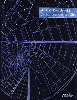 La maison des feuilles - Mark Z. DANIELEWSKI (House of Leaves, 2000), traduction de CLARO, illustration de Eric SCALA, Denoël collection & d'ailleurs, 2013, 752 pages