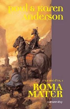 Roma Mater - Poul et Karen ANDERSON (Roma Mater, 1986), traduction de Jean-Daniel BRÈQUE, illustration de Justin SWEET, Calmann-Lévy collection Fantasy, 2006, 384 pages