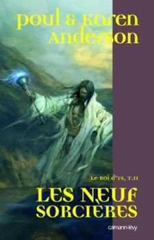 Les neuf sorcières - Poul et Karen ANDERSON (Gallicenae, 1987), traduction de Jean-Daniel BRÈQUE, illustration de Justin SWEET, Calmann-Levy collection Fantasy, 2007, 336 pages