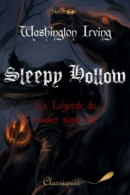 Sleepy Hollow, la légende du cavalier sans tête - Washington IRVING (The Legend of Sleepy Hollow, 1820), traduction de Théodore LEFEBVRE, NeoBook