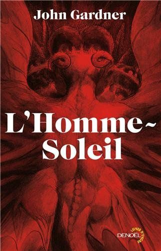 L'Homme-Soleil - John GARDNER (The Sunlight dialogues, 1972), traduction de Annie MOURTHÉ et Claude MOURTHÉ, illustration de William BLAKE et Clément CHASSAGNARD, Denoël collection Lunes d'Encre, 2014, 800 pages