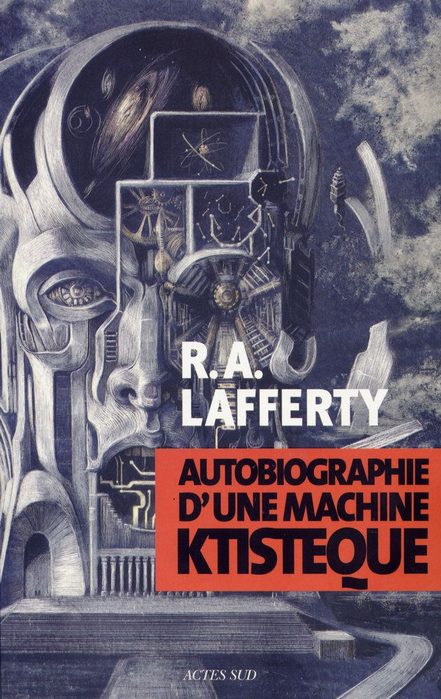 Autobiographie d'une machine ktistèque - R. A. LAFFERTY (Arrive at Easterwine, 1971), traduction de Guy ABADIA, illustration de Santiago CARUSO, Actes Sud collection Exofictions, 2014, 288 pages