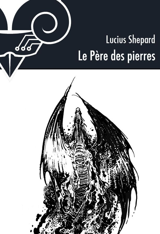 Le Père des pierres - Lucius SHEPARD (The Father of Stones, 1989), traduction de Jean-Daniel BREQUE, illustration de Nicolas FRUCTUS, 2011, Le Béial', 2011