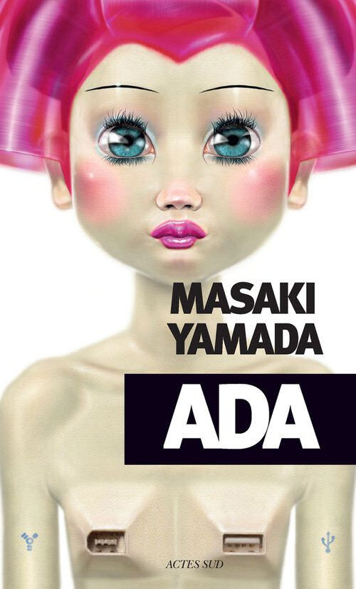 Ada - Masaki YAMADA (Ada, 1994), traduction de Anne REGAUD-WILDENSTEIN, Actes Sud collection Exofictions, 2014, 384 pages