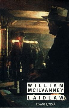 Laidlaw - William McILVANNEY (Laidlaw, 1977), traduction de Jan DUSAY, Rivages, 1987, 284 pages