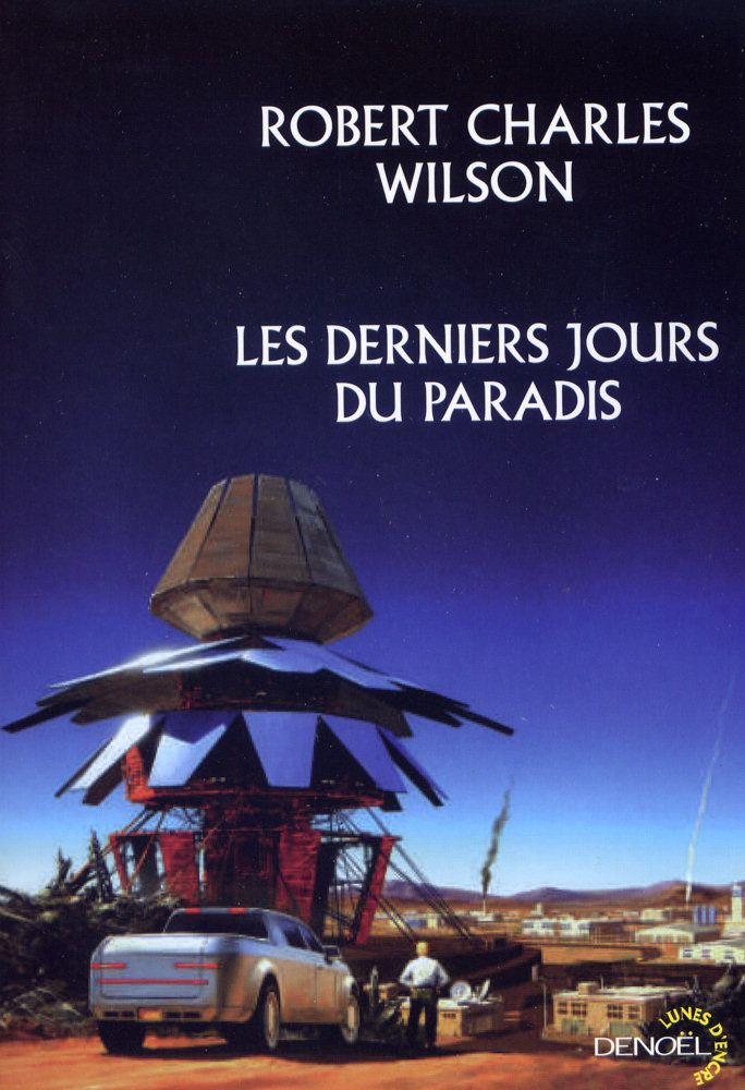 Les derniers jours du Paradis - Robert Charles WILSON (Burning Paradise, 2013), traduction de Gilles GOULLET, illustration de MANCHU, Denoël collection Lunes d'Encre, 2014, 352 pages