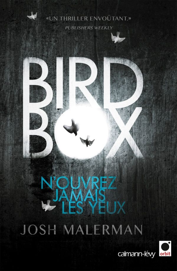 Bird Box - Josh MALERMAN (Bird Box, 2014), traduction de Sébastien GUILLOT, Calmann-Lévy collection Orbit, 2014, 384 pages