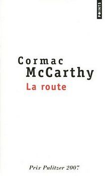 La route - Cormac McCARTHY (The Road, 2006), traduction de François HIRSCH, Seuil collection Points n° P2156, 2009, 256 pages